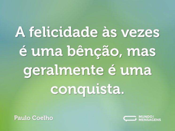 A felicidade às vezes é uma bênção, mas geralmente é uma conquista.