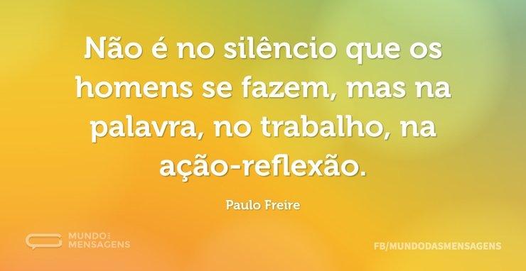 Muito Não é no silêncio que os homens se fazem - Frases de Reflexão  CG33
