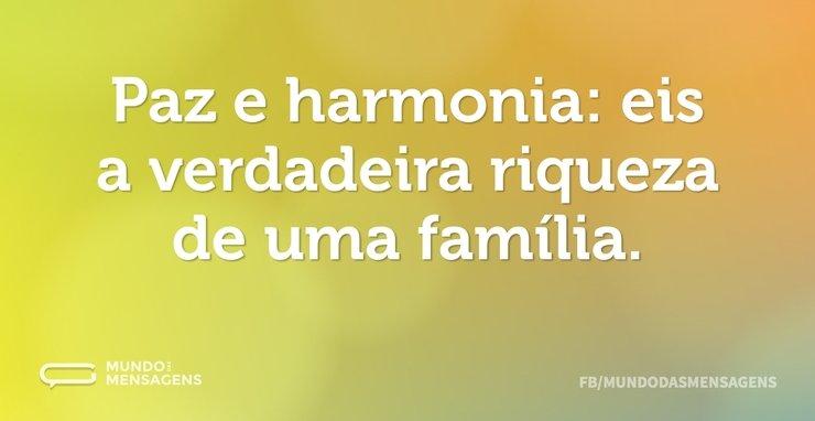 Paz e harmonia: eis a verdadeira riqueza...