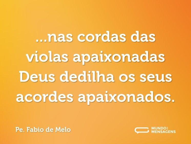 ...nas cordas das violas apaixonadas Deus dedilha os seus acordes apaixonados.