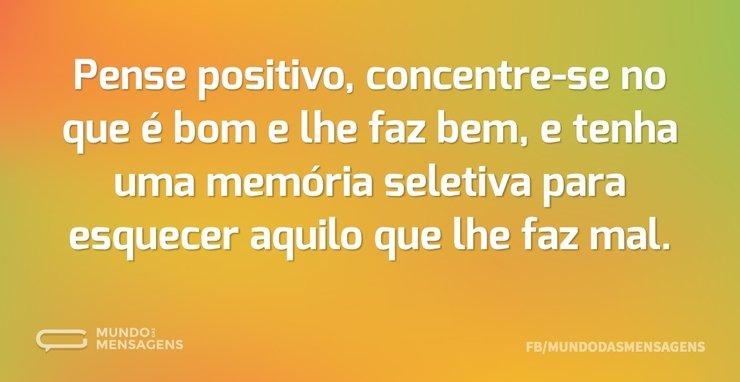 Pense positivo, concentre-se no que é bo...