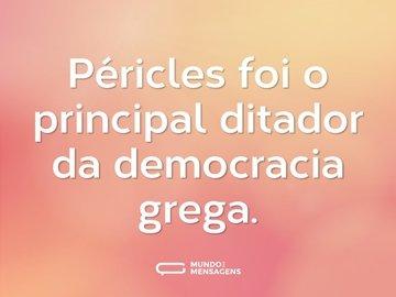 Péricles foi o principal ditador da democracia grega.