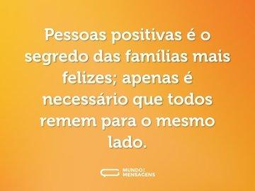 Pessoas positivas é o segredo das famílias mais felizes; apenas é necessário que todos remem para o mesmo lado.
