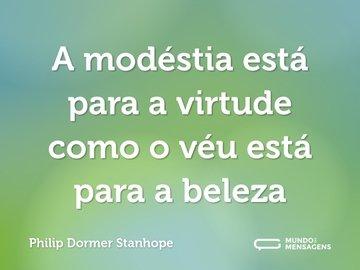 A modéstia está para a virtude como o véu está para a beleza