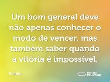 Um bom general deve não apenas conhecer o modo de vencer, mas também saber quando a vitória é impossível.