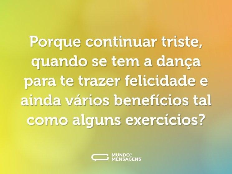 Porque continuar triste, quando se tem a dança para te trazer felicidade e ainda vários benefícios tal como alguns exercícios?