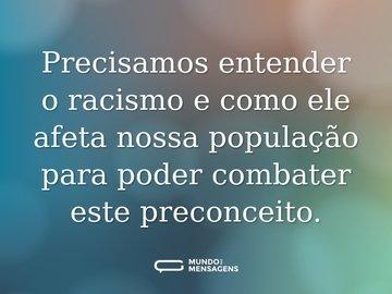 Precisamos entender o racismo e como ele afeta nossa população para poder combater este preconceito.