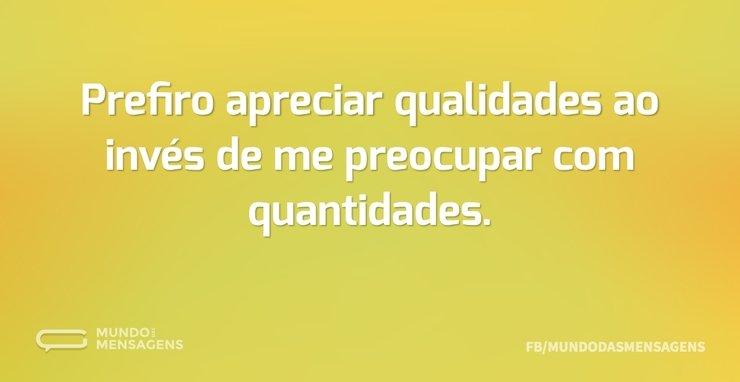 Prefiro apreciar qualidades ao invés de ...