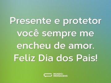 Presente e protetor você sempre me encheu de amor. Feliz Dia dos Pais!