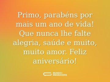 Primo, parabéns por mais um ano de vida! Que nunca lhe falte alegria, saúde e muito, muito amor. Feliz aniversário!