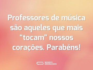 """Professores de música são aqueles que mais """"tocam"""" nossos corações. Parabéns!"""