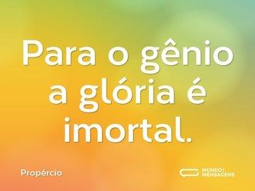 Para o gênio a glória é imortal.