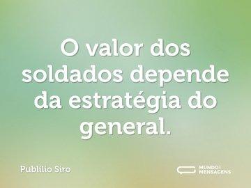 O valor dos soldados depende da estratégia do general.