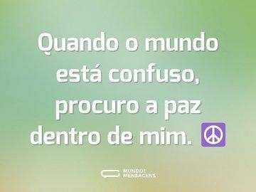 Quando o mundo está confuso, procuro a paz dentro de mim. ☮️