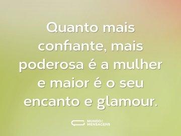 Quanto mais confiante, mais poderosa é a mulher e maior é o seu encanto e glamour.
