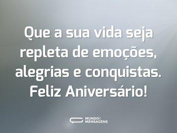 Que a sua vida seja repleta de emoções, alegrias e conquistas. Feliz Aniversário!