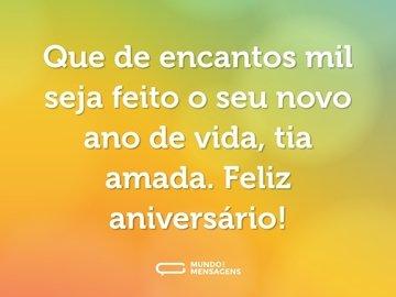 Que de encantos mil seja feito o seu novo ano de vida, tia amada. Feliz aniversário!
