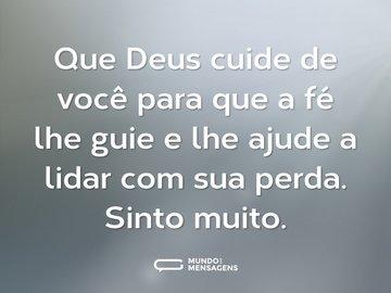 Que Deus cuide de você para que a fé lhe guie e lhe ajude a lidar com sua perda. Sinto muito.