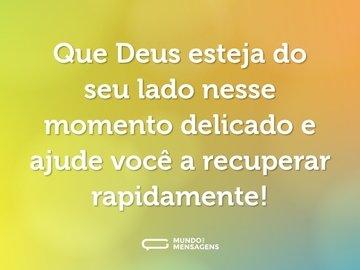 Que Deus esteja do seu lado nesse momento delicado e ajude você a recuperar rapidamente!