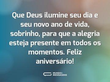 Que Deus ilumine seu dia e seu novo ano de vida, sobrinho, para que a alegria esteja presente em todos os momentos. Feliz aniversário!