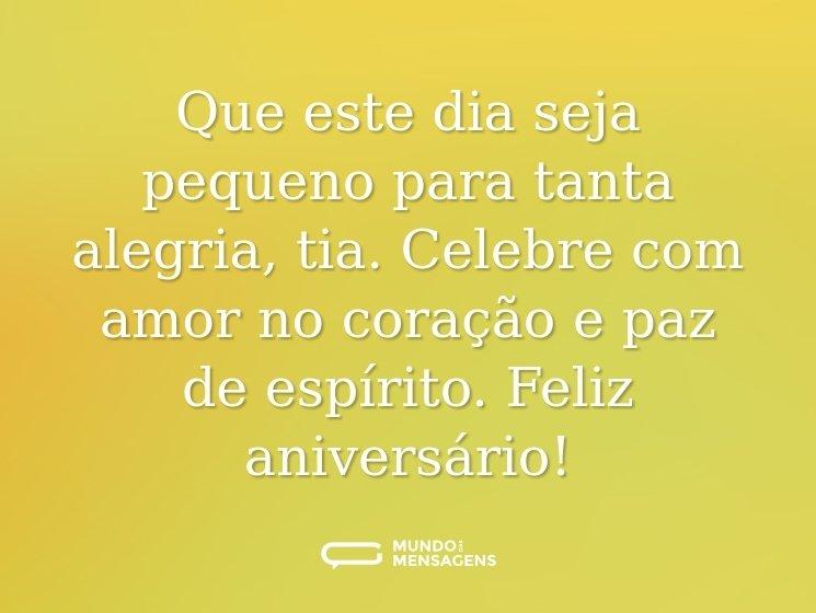 Que este dia seja pequeno para tanta alegria, tia. Celebre com amor no coração e paz de espírito. Feliz aniversário!