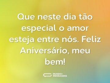 Que neste dia tão especial o amor esteja entre nós. Feliz Aniversário, meu bem!