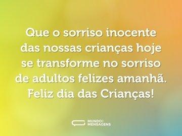 Que o sorriso inocente das nossas crianças hoje se transforme no sorriso de adultos felizes amanhã. Feliz dia das Crianças!
