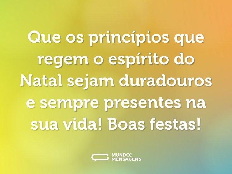 Que os princípios que regem o espírito do Natal sejam duradouros e sempre presentes na sua vida! Boas festas!