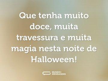 Que tenha muito doce, muita travessura e muita magia nesta noite de Halloween!