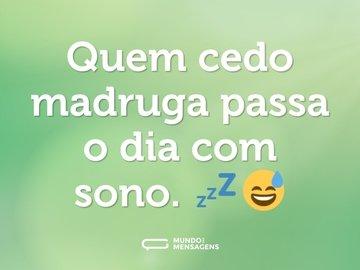 Quem cedo madruga passa o dia com sono. 💤😅