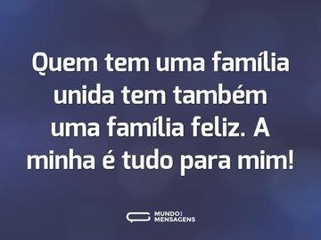 Quem tem uma família unida tem também uma família feliz. A minha é tudo para mim!