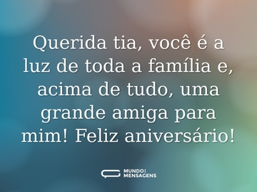 Querida tia, você é a luz de toda a família e, acima de tudo, uma grande amiga para mim! Feliz aniversário!