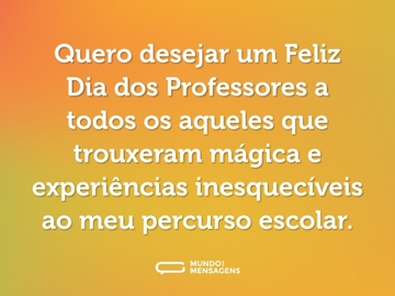Quero desejar um Feliz Dia dos Professores a todos os aqueles que trouxeram mágica e experiências inesquecíveis ao meu percurso escolar.