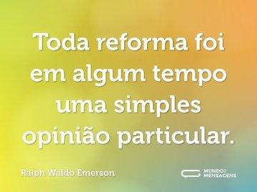 Toda reforma foi em algum tempo uma simples opinião particular.