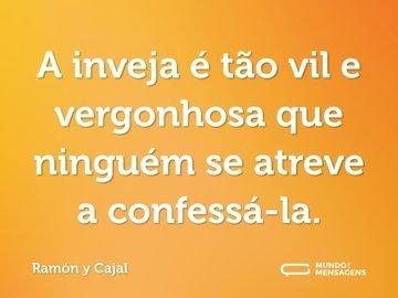 A inveja é tão vil e vergonhosa que ninguém se atreve a confessá-la.
