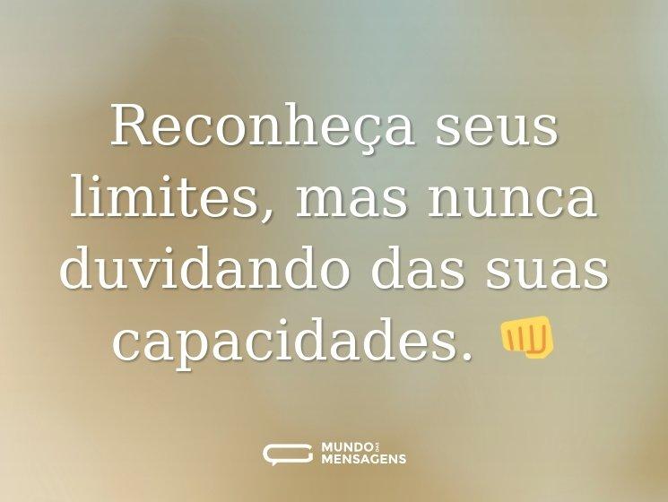 Reconheça seus limites, mas nunca duvidando das suas capacidades. 👊