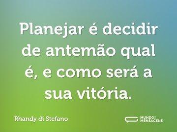 Planejar é decidir de antemão qual é, e como será a sua vitória.