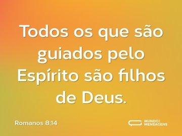 Todos os que são guiados pelo Espírito são filhos de Deus.