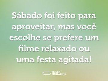 Sábado foi feito para aproveitar, mas você escolhe se prefere um filme relaxado ou uma festa agitada!