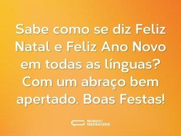 Sabe como se diz Feliz Natal e Feliz Ano Novo em todas as línguas? Com um abraço bem apertado. Boas Festas!