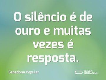 O silêncio é de ouro e muitas vezes é resposta.