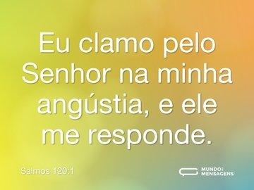 Eu clamo pelo Senhor na minha angústia, e ele me responde.