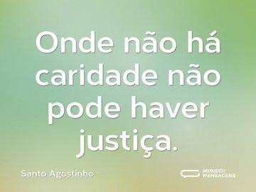Onde não há caridade não pode haver justiça.