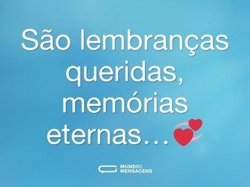São lembranças queridas, memórias eternas…💞