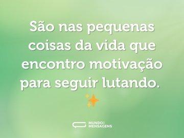 São nas pequenas coisas da vida que encontro motivação para seguir lutando. ✨