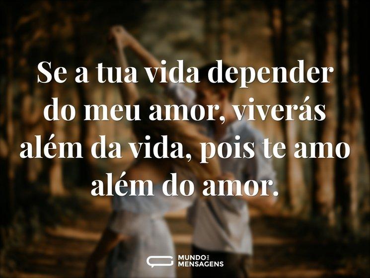Melhores Frases Do Mundo De Amor: Se A Tua Vida Depender Do Meu Amor, Vive