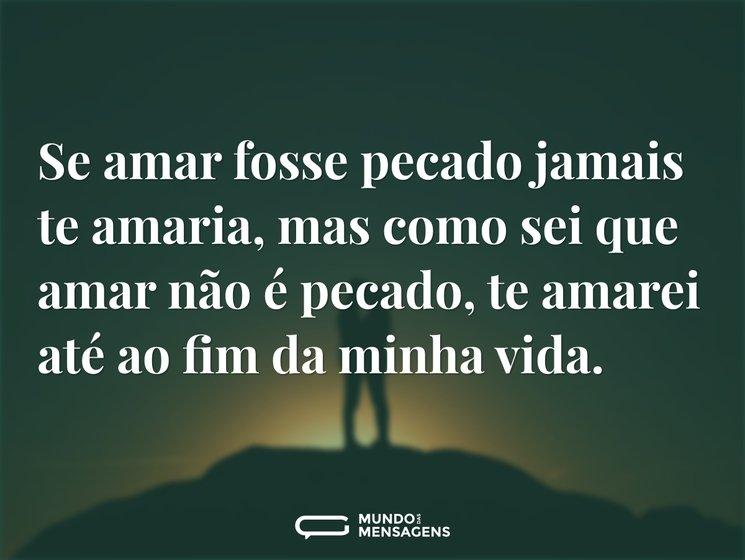 Nao Sei Mais Como Nao Te Amar: Se Amar Fosse Pecado Jamais Te Amaria, M