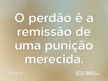 O perdão é a remissão de uma punição merecida.