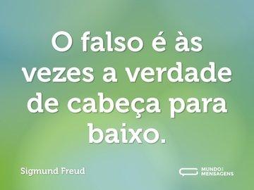 O falso é às vezes a verdade de cabeça para baixo.