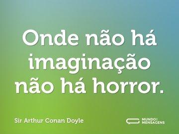 Onde não há imaginação não há horror.